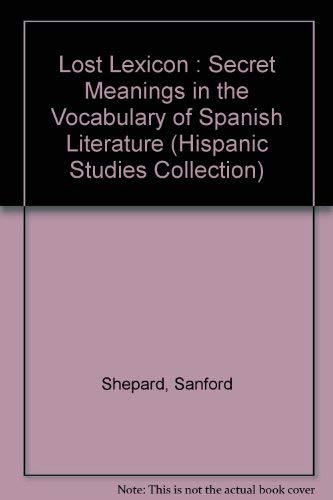 9780897293099: Lost Lexicon: Secret Meanings in the Vocabulary of Spanish Literature During the Inquisition (Hispanic Studies Collection)
