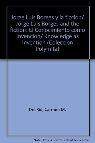 9780897293259: Jorge Luis Borges y la ficcion/ Jorge Luis Borges and the fiction: El Conocimiento como Invencion/ Knowledge as Invention (Coleccion Polymita)