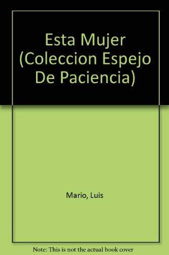 Esta Mujer (Coleccion Espejo De Paciencia) (Spanish Edition): Mario, Luis