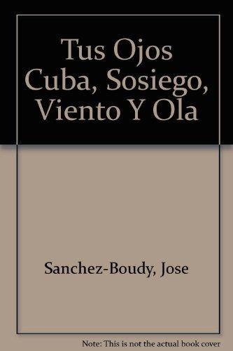 Tus Ojos Cuba, Sosiego, Viento Y Ola: Sanchez-Boudy, Jose