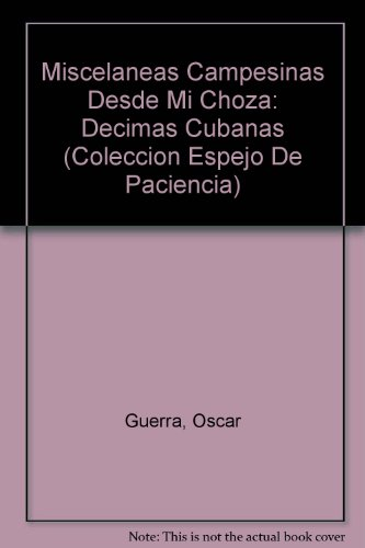 9780897294126: Miscelaneas Campesinas Desde Mi Choza: Decimas Cubanas (Coleccion Espejo De Paciencia)