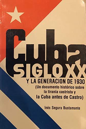 9780897294195: Cuba siglo XX y la generación de 1930: Un documento histórico sobre la tiranía castrista y la Cuba antes de Castro (Spanish Edition)