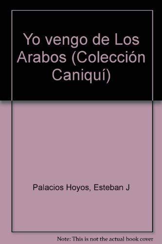 9780897294201: Yo vengo de Los Arabos (Colección Caniquí) (Spanish Edition)