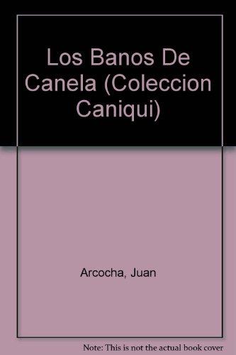 Los Banos De Canela (Coleccion Caniqui) (Spanish Edition): Arcocha, Juan