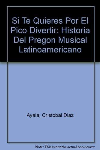 9780897295253: Si Te Quieres Por El Pico Divertir: Historia Del Pregon Musical Latinoamericano