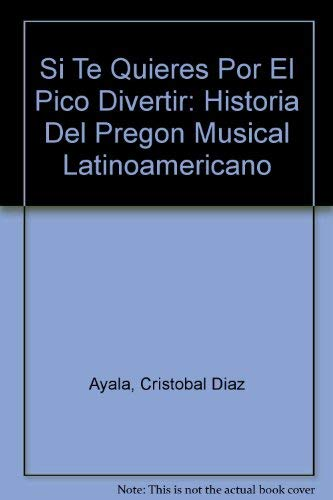 9780897295253: Si te quieres por el pico divertir: historia del pregón musical latinoamericano