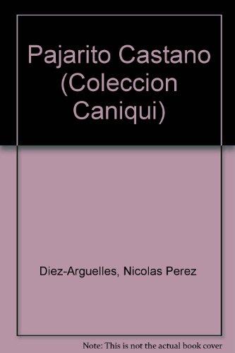 Pajarito Castano (Coleccion Caniqui) (Spanish Edition): Diez-Arguelles, Nicolas Perez