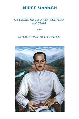 9780897296069: La crisis de la alta cultura en Cuba: indagacion del choteo (coleccion Cuba y sus jueces)