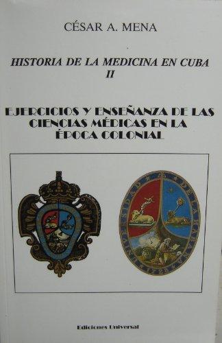 9780897296465: Historia De LA Medicina En Cuba: Ejercicio Y Ensenanza De Las Ciencias Medicas Epoca Colonial: 2 (Coleccion Cuba Y Sus Jueces)