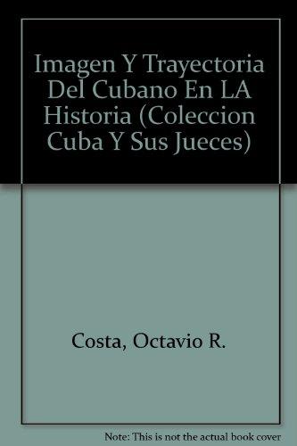 9780897296823: Imagen y trayectoria del Cubano en la historia (Coleccion Cuba y sus Jueces, vol 1)