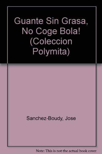 Guante Sin Grasa, No Coge Bola! (Coleccion: Sanchez-Boudy, Jose