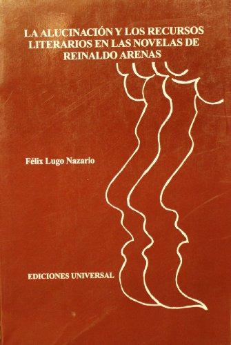 9780897297240: LA Alucinacion Y Los Recursos Literarios En Las Novelas De Reinaldo Arenas (Coleccion Polymita)