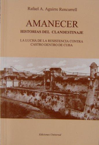 9780897298032: Amanecer - Historias Del Clandestinaje: LA Lucha De LA Resistencia Contra Castro Dentro De Cuba (COLECCION CUBA Y SUS JUECES) (English and Spanish Edition)