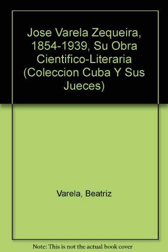 9780897298230: Jose Varela Zequeira, 1854-1939, Su Obra Cientifico-Literaria (Coleccion Cuba Y Sus Jueces) (Spanish Edition)