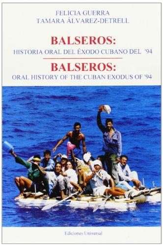 9780897298285: Balseros: Historia Oral Del Exodo Cubano Del '94 / Oral History of the Cuban Exodus of '94 (COLECCION CUBA Y SUS JUECES) (Spanish Edition)