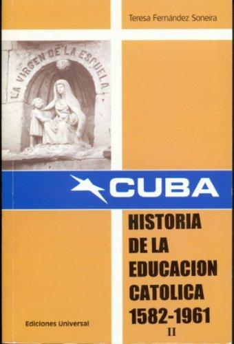 Cuba Historia De La Educacion Catolica 1582-1961 VOLUME II (Spanish Edition). Cuba History of ...