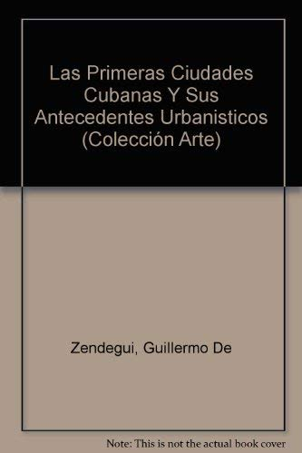 Las Primeras Ciudades Cubanas Y Sus Antecedentes: Guillermo De Zendegui,