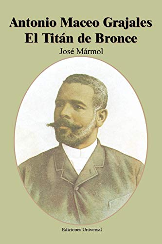 Antonio Maceo Grajales: El Titan de Bronce: Marmol, Jose
