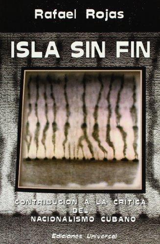 9780897298865: Isla Sin Fin: Contribucion a LA Critica Del Nacionalismo Cubano