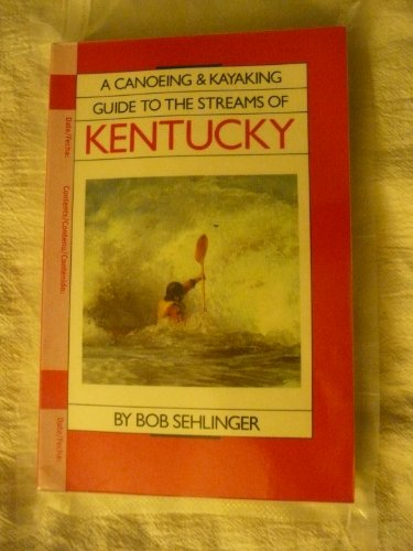 9780897320009: A Canoeing and Kayaking Guide to the Streams of Kentucky
