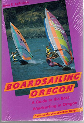 9780897320887: Boardsailing Oregon: A Guide to the Best Windsurfing in Oregon Featuring the Columbia River Gorge