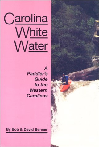 Carolina White Water: A Paddler's Guide to the Western Carolinas