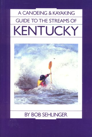 A Canoeing and Kayaking Guide to the Streams of Kentucky: Sehlinger, Bob