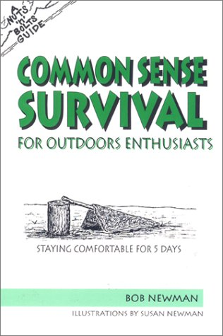 The Nuts 'N' Bolts Guide to Common Sense Survival for Outdoor Enthusiasts: Staying ...