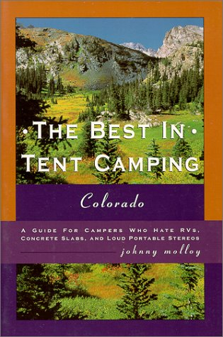 9780897322904: The Best in Tent Camping: Colorado: A Guide to Campers Who Hate RVs, Concrete Slabs, and Loud Portable Stereos