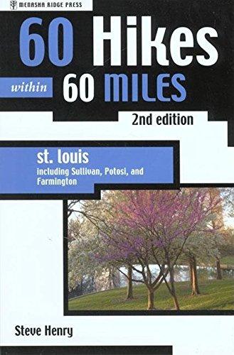 60 Hikes Within 60 Miles St Louis Including Sullivan Potosi & Farmington: Steve Henry