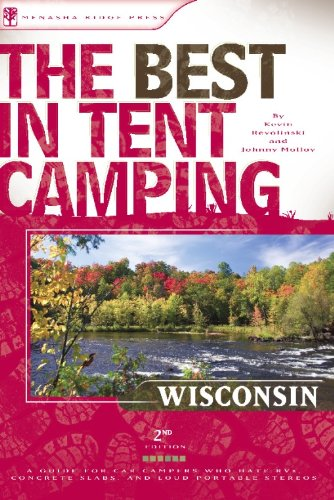 The Best in Tent Camping: Wisconsin, 2nd: A Guide for Campers Who Hate RVs, Concrete Slabs, and ...