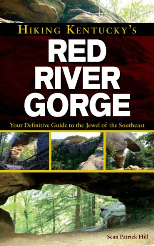 9780897329613: Hiking Kentucky's Red River Gorge: Your Definitive Guide to the Jewel of the Southeast
