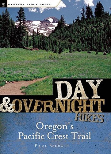 Day and Overnight Hikes: Oregon's Pacific Crest Trail: Gerald, Paul
