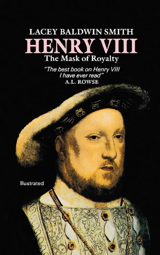 Henry VIII: The Mask of Royalty: Lacey Baldwin Smith