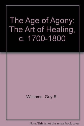 9780897332026: The Age of Agony: The Art of Healing, C 1700-1800