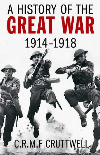 A History of the Great War 1914-1918: Cruttwell, C.R.M.F.;Cruttwell, Charles