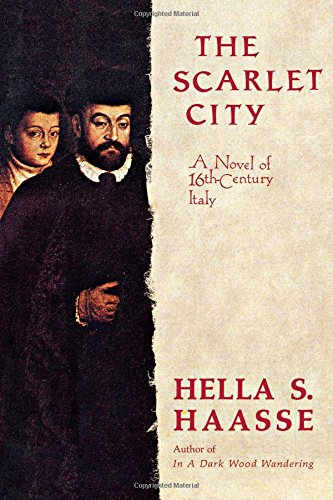 The Scarlet City: A Novel of 16th Century Italy (0897333721) by Hella S. Haasse