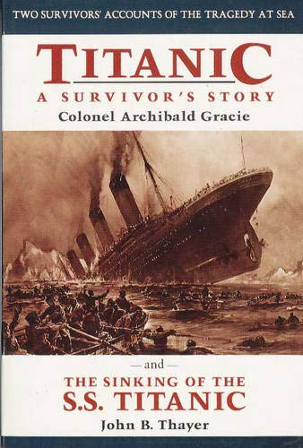 Titanic: A Survivor's Story & the Sinking of the S.S. Titanic: Gracie, Archibald; Thayer, ...