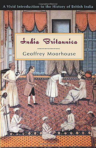 India Britannica : A Vivid Introduction to: Geoffrey Moorhouse