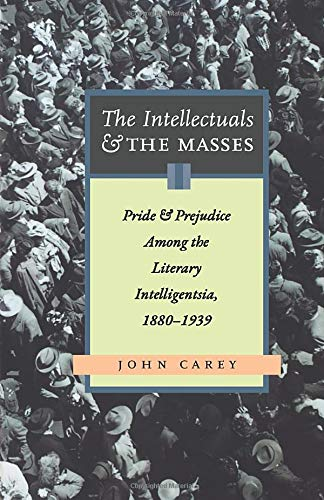 9780897335072: The Intellectuals and the Masses: Pride and Prejudice Among the Literary Intelligensia, 1880-1939