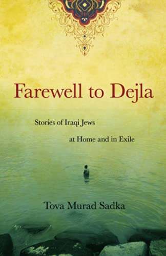 FAREWELL TO DEJLA: STORIES OF IRAQI JEWS AT HOME AND IN EXILE: TOVA SADKA