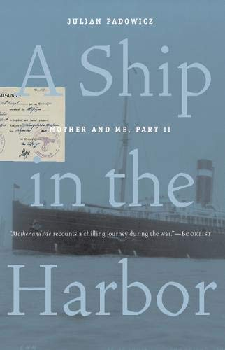 A Ship in the Harbor: Mother and Me, Part II: Julian Padowicz