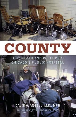 Download County: Life, Death and Politics at Chicago's Public Hospital