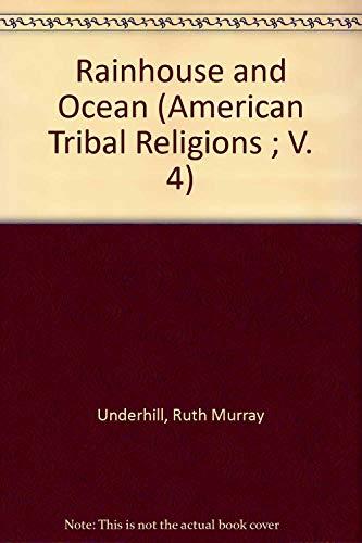 Rainhouse and Ocean: Speeches for the Papago: Underhill, Ruth M.,