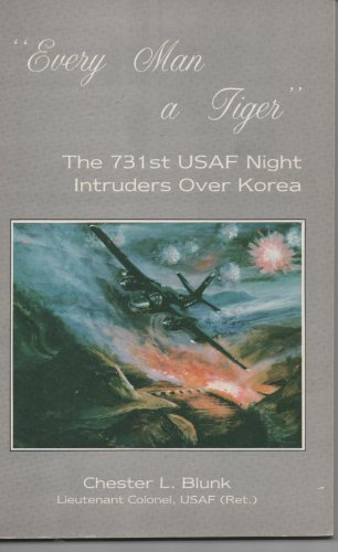 9780897450874: Every Man a Tiger: The 731st United States Air Force Night Intruders over Korea