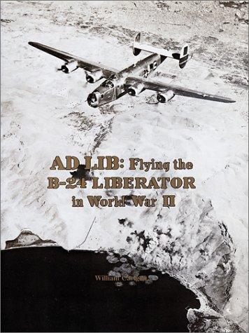 Ad Lib: Flying the B-24 Liberator in World War II: Carigan, William