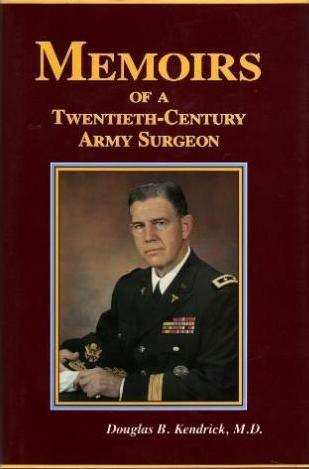 Memoirs of a Twentieth-Century Army Surgeon: Kendrick, Douglas B.,
