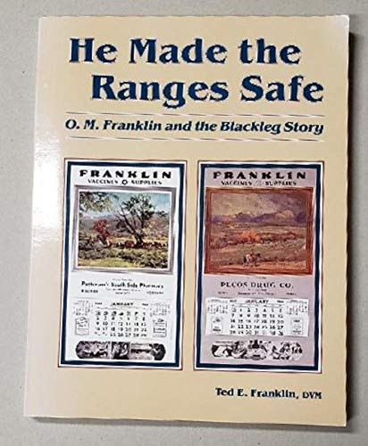 He Made the Ranges Safe: O. M. Franklin and the Blackleg Story: Ted W. Franklin