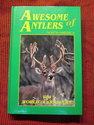 Awesome antlers of North America: 500 world class bucks: Sudbeck, Odie