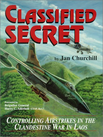 9780897452410: Classified Secret: Controlling Airstrikes in the Clandestine War in Laos